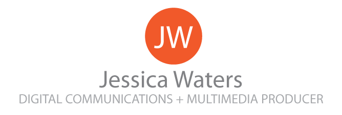 Jessica Waters | Digital Communications Consultant + Multimedia Producer